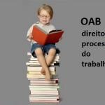OAB: Temas mais cobrados de Direito Processual do Trabalho