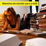 Como estudar para a OAB: diferentes maneiras de estudar!
